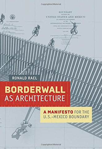 Borderwall as Architecture: A Manifesto for the U.S.-Mexico Boundary (Ahmanson-Murphy Fine Arts Books (Hardcover))