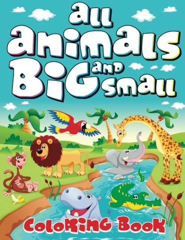 All Animals Big and Small Coloring Book (Super Fun Coloring Books For Kids) (Volume 34)