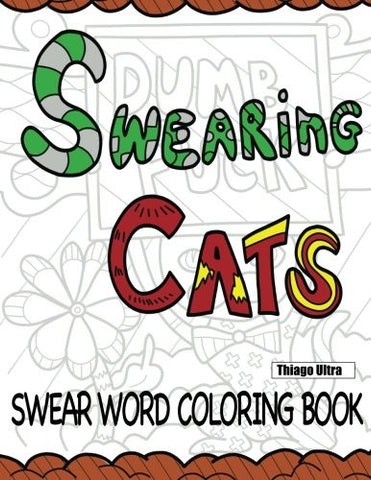 Swearing Cats: A Swear Word Coloring Book featuring hilarious cats : Sweary Coloring Books : Cat Coloring Books
