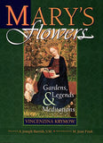 Mary's Flowers: Gardens, Legends, and Meditations (Living Legends of Our Lady)