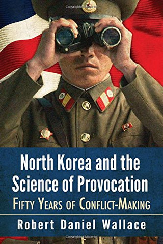 North Korea and the Science of Provocation: Fifty Years of Conflict-making