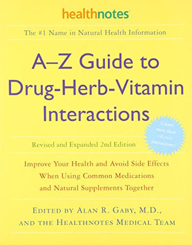 A-Z Guide to Drug-Herb-Vitamin Interactions Revised and Expanded 2nd Edition: Improve Your Health and Avoid Side Effects When Using Common M
