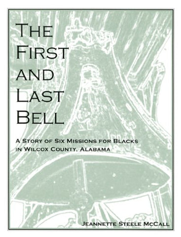 The First and Last Bell: A Story of Six Missions for Blacks in Wilcox County, Alabama