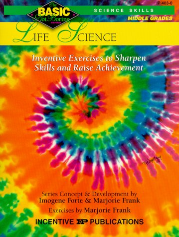 Life Science: Inventive Exercises to Sharpen Skills and Raise Achievement (Basic/Not Boring Science Skills: Grades 6-8+)