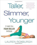 Taller, Slimmer, Younger: 21 Days to a Foam Roller Physique