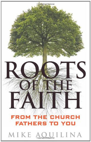 Roots of the Faith: From the Church Fathers to You