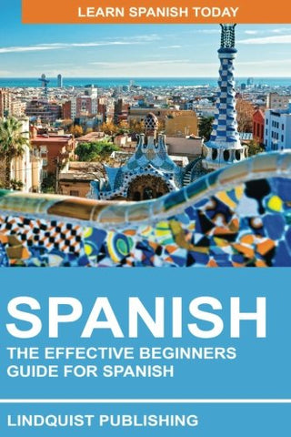Spanish: The Effective Beginners Guide for Spanish: Learn Spanish Today (English and Spanish Edition)