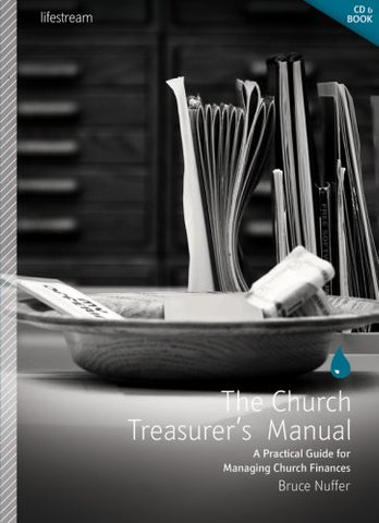 The Church Treasurer's Manual: A Practical Guide for Managing Church Finances