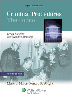Criminal Procedures: The Police - Cases, Statutes and Executive Materials, Fourth Edition