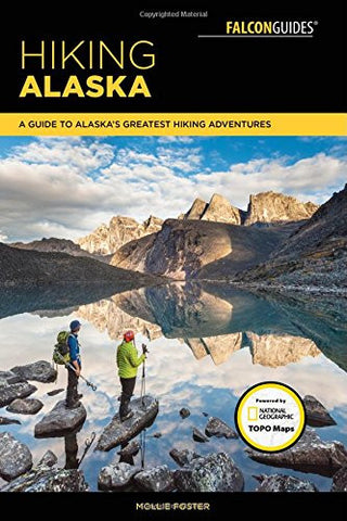 Hiking Alaska: A Guide to Alaska's Greatest Hiking Adventures (Regional Hiking Series)
