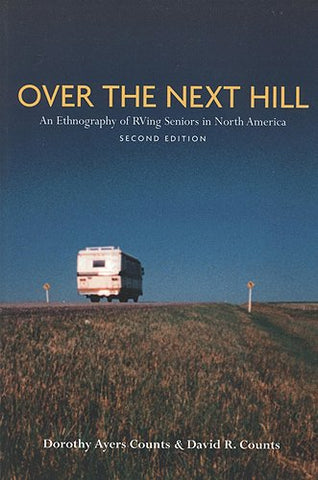 Over the Next Hill: An Ethnography of RVing Seniors in North America, Second Edition (Teaching Culture: UTP Ethnographies for the Classroom)