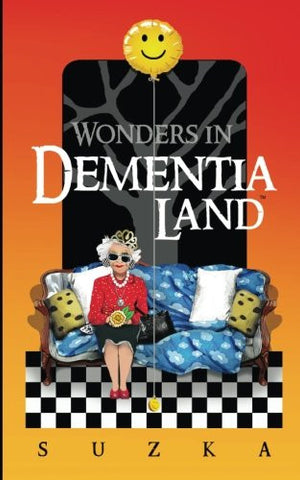 Wonders in Dementialand: An Artist's Intimate and Whimsical Account of Dementia, Memory Loss, Caregiving and Dancing Gypsies