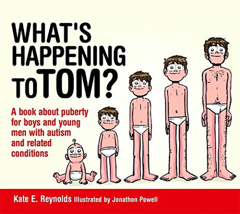 What's Happening to Tom?: A book about puberty for boys and young men with autism and related conditions (Sexuality and Safety with Tom and