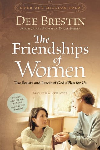 The Friendships of Women: The Beauty and Power of God's Plan for Us (Dee Brestin's Series)