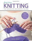 First Time Knitting: The Absolute Beginner's Guide: Learn By Doing - Step-by-Step Basics + 9 Projects