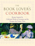 The Book Lover's Cookbook: Recipes Inspired by Celebrated Works of Literature, and the Passages That Feature Them