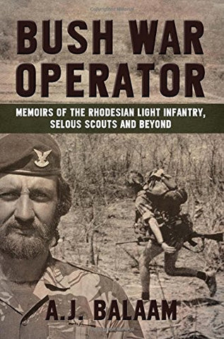Bush War Operator: Memoirs of the Rhodesian Light Infantry, Selous Scouts and beyond