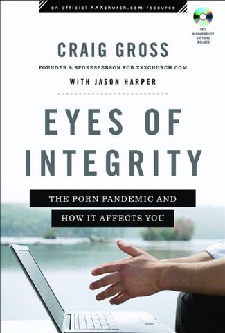 Eyes of Integrity: The Porn Pandemic and How It Affects You (XXXChurch.com Resource)