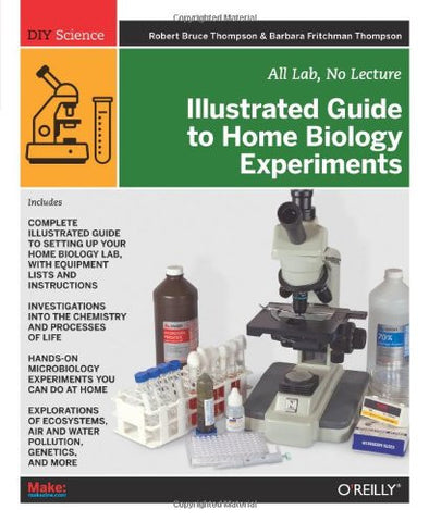 Illustrated Guide to Home Biology Experiments: All Lab, No Lecture (DIY Science)