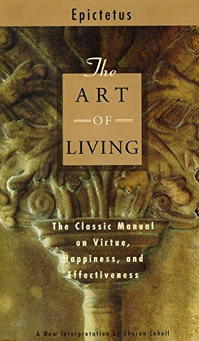 The Art of Living: The Classic Manual on Virtue, Happiness, and Effectiveness