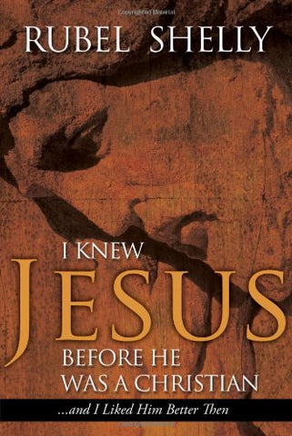 I Knew Jesus before He Was a Christian... And I Liked Him Better Then
