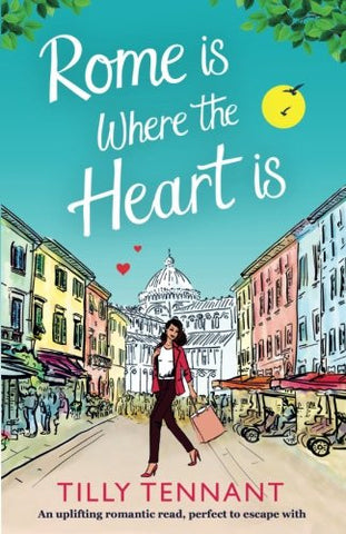 Rome is Where the Heart is: An uplifting romantic read, perfect to escape with (From Italy with Love) (Volume 1)
