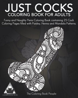 Just Cocks Coloring Book For Adults: Funny and Naughty Penis Coloring Book containing 25 Cock Coloring Pages filled with Paisley, Henna and