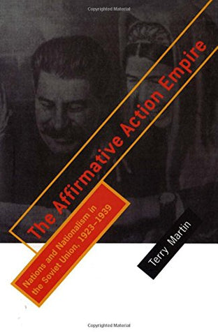 The Affirmative Action Empire: Nations and Nationalism in the Soviet Union, 1923–1939 (The Wilder House Series in Politics, History and Culture)