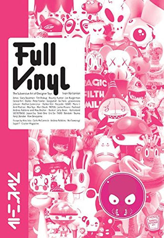 Full Vinyl: The Subversove Art of Designer Toys