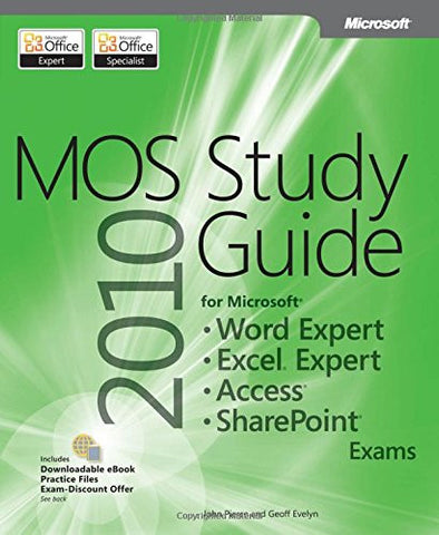 MOS 2010 Study Guide for Microsoft Word Expert, Excel Expert, Access, and SharePoint Exams (MOS Study Guide)