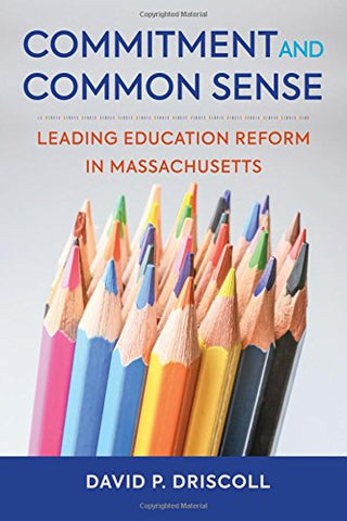 Commitment and Common Sense: Leading Education Reform in Massachusetts