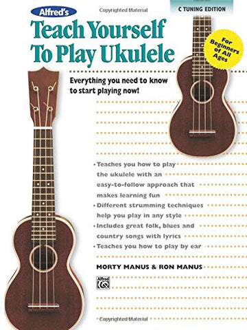 Alfred's Teach Yourself to Play Ukulele, C-Tuning: Everything You Need to Know to Start Playing Now! (Teach Yourself Series)