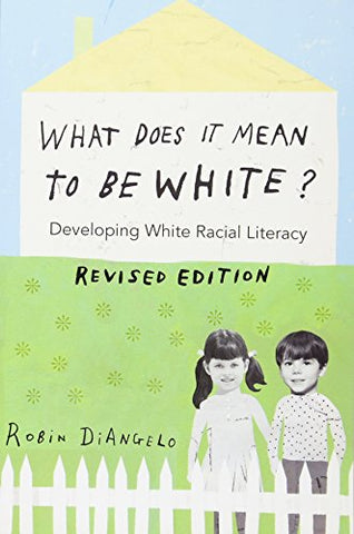 What Does It Mean to Be White?: Developing White Racial Literacy – Revised Edition (Counterpoints)