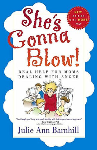 She's Gonna Blow!: Real Help for Moms Dealing with Anger