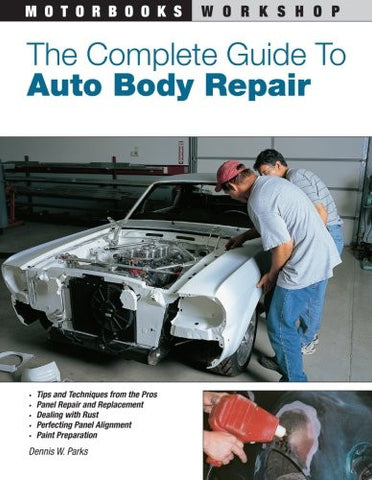 The Complete Guide to Auto Body Repair (Motorbooks Workshop)