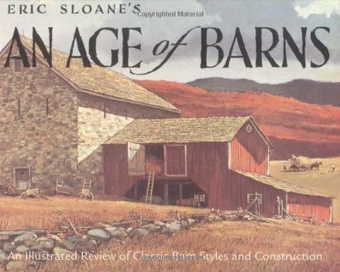 Eric Sloane's An Age of Barns: An Illustrated Review of Classic Barn Styles and Construction