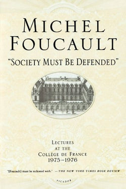 """Society Must Be Defended"": Lectures at the Collège de France, 1975-1976"