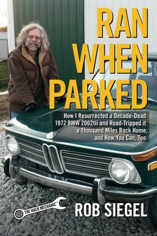 Ran When Parked: How I Resurrected a Decade-Dead 1972 BMW 2002tii and Road-Tripped it a Thousand Miles Back Home, and How You Can, Too
