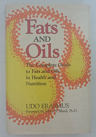 Fats and Oils: The Complete Guide to Fats and Oils in Health and Nutrition
