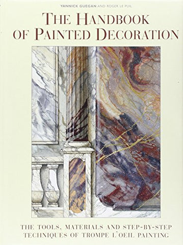 The Handbook of Painted Decoration: The Tools, Materials, and Step-by-Step Techniques of Trompe L'Oeil Painting