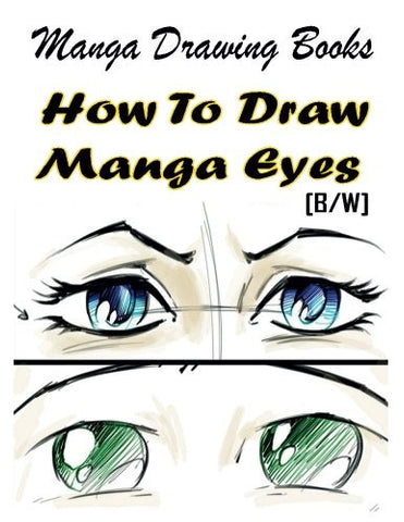 Manga Drawing Books How to Draw Manga Eyes: Learn Japanese Manga Eyes And Pretty Manga Face (Drawing Manga Books : Pencil Drawings for Begin