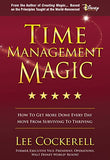 Time Management Magic: How To Get More Done Every Day And Move From Surviving To Thriving