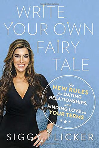 Write Your Own Fairy Tale: The New Rules for Dating, Relationships, and Finding Love On Your Terms
