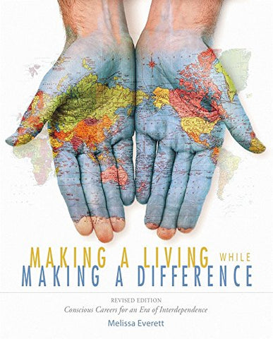Making a Living While Making a Difference: Conscious Careers in an Era of Interdependance, Revised Edition