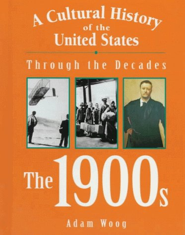 A Cultural History of the United States Through the Decades - The 1900s