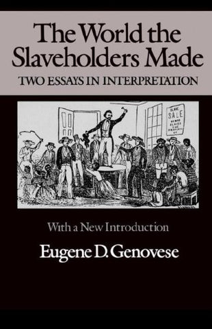The World the Slaveholders Made: Two Essays in Interpretation