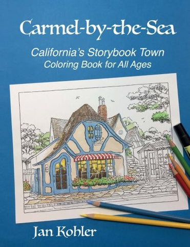 Carmel-by-the-Sea: California's Storybook Town Coloring Book for All Ages