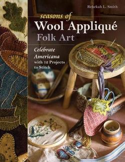 Seasons of Wool Appliqué Folk Art: Celebrate Americana with 12 Projects to Stitch