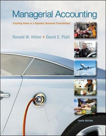 Managerial Accounting: Creating Value in a Dynamic Business Environment, 10th Edition (Irwin Accounting)
