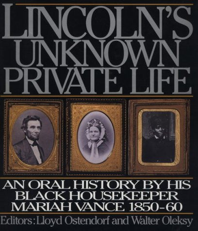 Lincoln's Unknown Private Life: An Oral History by His Housekeeper Mariah Vance 1850-1860